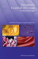 THERAPEUTIC ESSENTIAL OIL GUIDE: Singles & Synergies--The World Of Therapeutic Organic Essential Oil