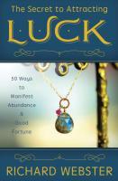 SECRET TO ATTRACTING LUCK: 50 Ways To Manifest Abundance & Good Fortune