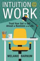 INTUITION @ WORK: Trust Your Gut To Get Ahead In Business & In Life