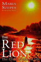 RED LION: The Elixir Of Eternal Life--An Alchemist Novel